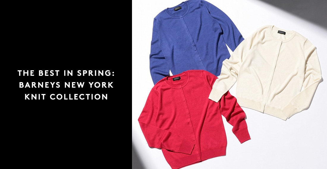 THE BEST IN SPRING: BARNEYS NEW YORK KNIT COLLECTION