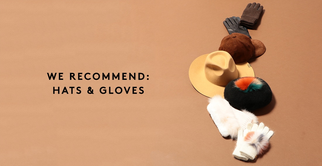 WE RECOMMEND: HATS&GLOVES